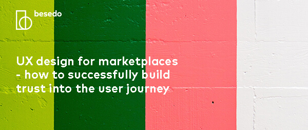 UX design for marketplaces - how to successfully build trust into the user journey