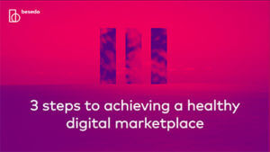 Webinar - 3 steps to achieving a healthy digital marketplace